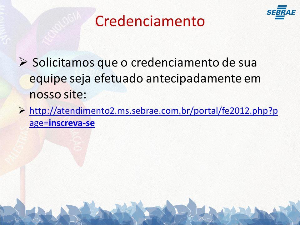 Credenciamento Solicitamos que o credenciamento de sua equipe seja efetuado antecipadamente em nosso site: http://atendimento2.ms.sebrae.com.br/portal/fe2012.php p age=inscreva-se http://atendimento2.ms.sebrae.com.br/portal/fe2012.php p age=inscreva-se