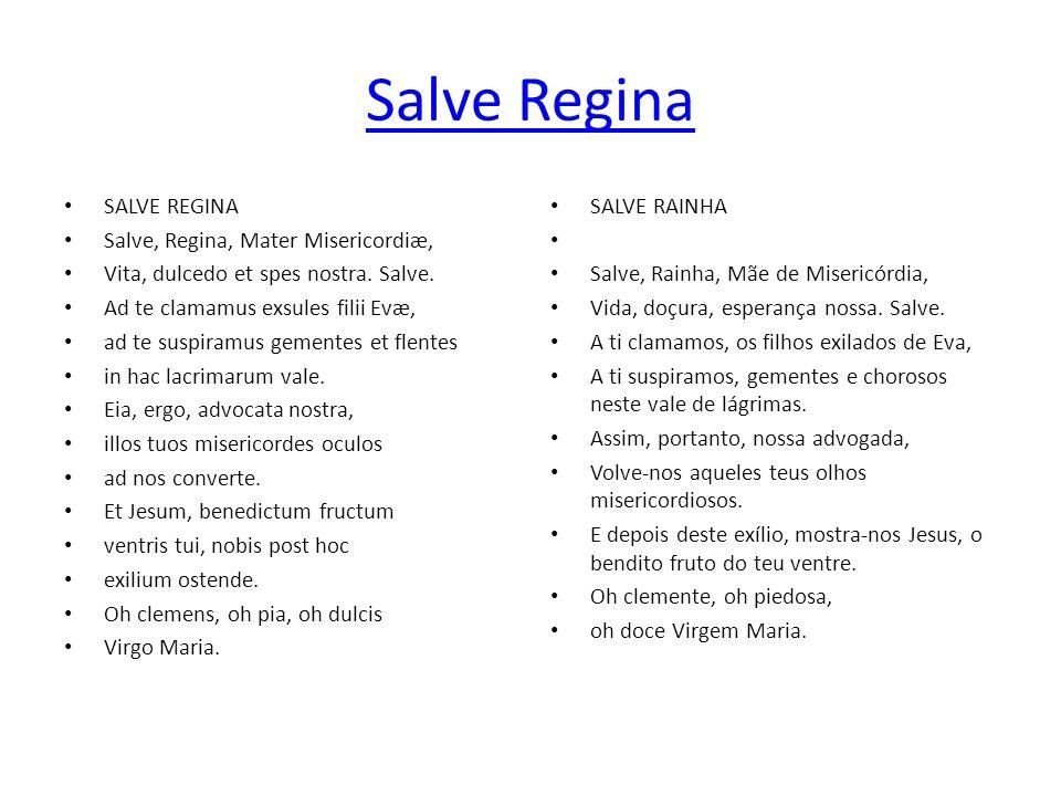 Salve Regina SALVE REGINA Salve, Regina, Mater Misericordiæ, Vita, dulcedo et spes nostra. Salve. Ad te clamamus exsules filii Evæ, ad te suspiramus g