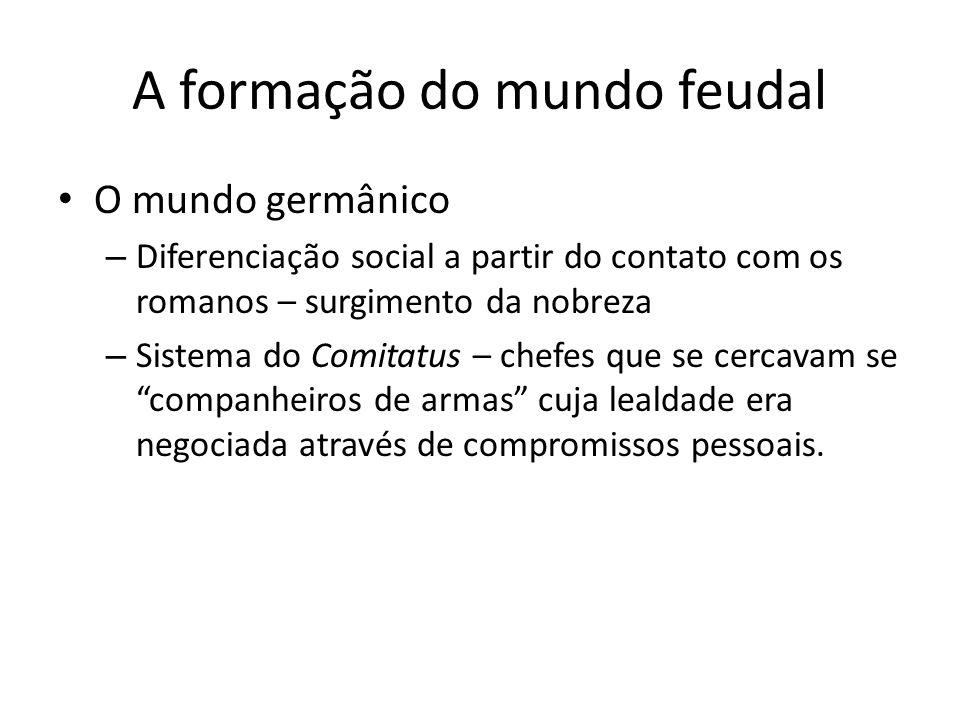 A formação do mundo feudal O mundo germânico – Diferenciação social a partir do contato com os romanos – surgimento da nobreza – Sistema do Comitatus