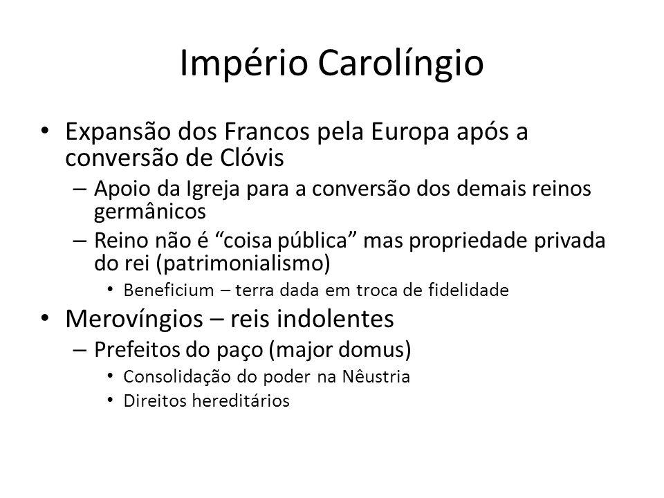 Império Carolíngio Expansão dos Francos pela Europa após a conversão de Clóvis – Apoio da Igreja para a conversão dos demais reinos germânicos – Reino