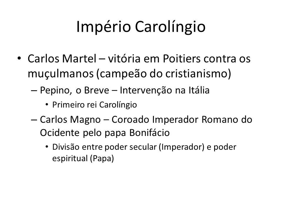 Império Carolíngio Carlos Martel – vitória em Poitiers contra os muçulmanos (campeão do cristianismo) – Pepino, o Breve – Intervenção na Itália Primei