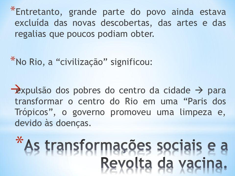 * Entretanto, grande parte do povo ainda estava excluída das novas descobertas, das artes e das regalias que poucos podiam obter. * No Rio, a civiliza