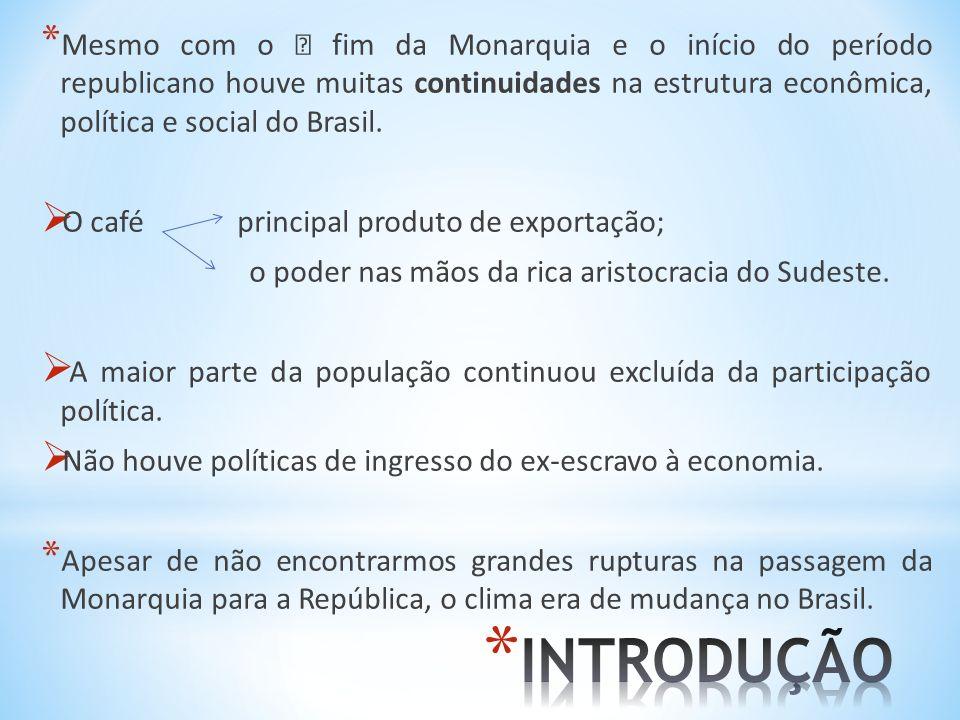 * Mesmo com o ‡ fim da Monarquia e o início do período republicano houve muitas continuidades na estrutura econômica, política e social do Brasil. O c