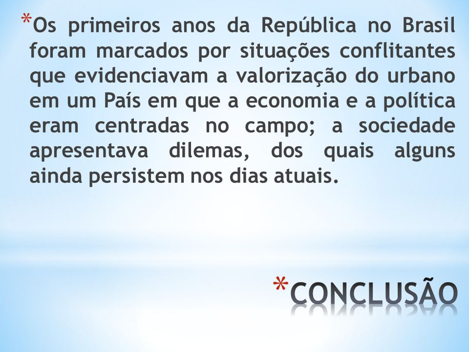 * Os primeiros anos da República no Brasil foram marcados por situações conflitantes que evidenciavam a valorização do urbano em um País em que a econ