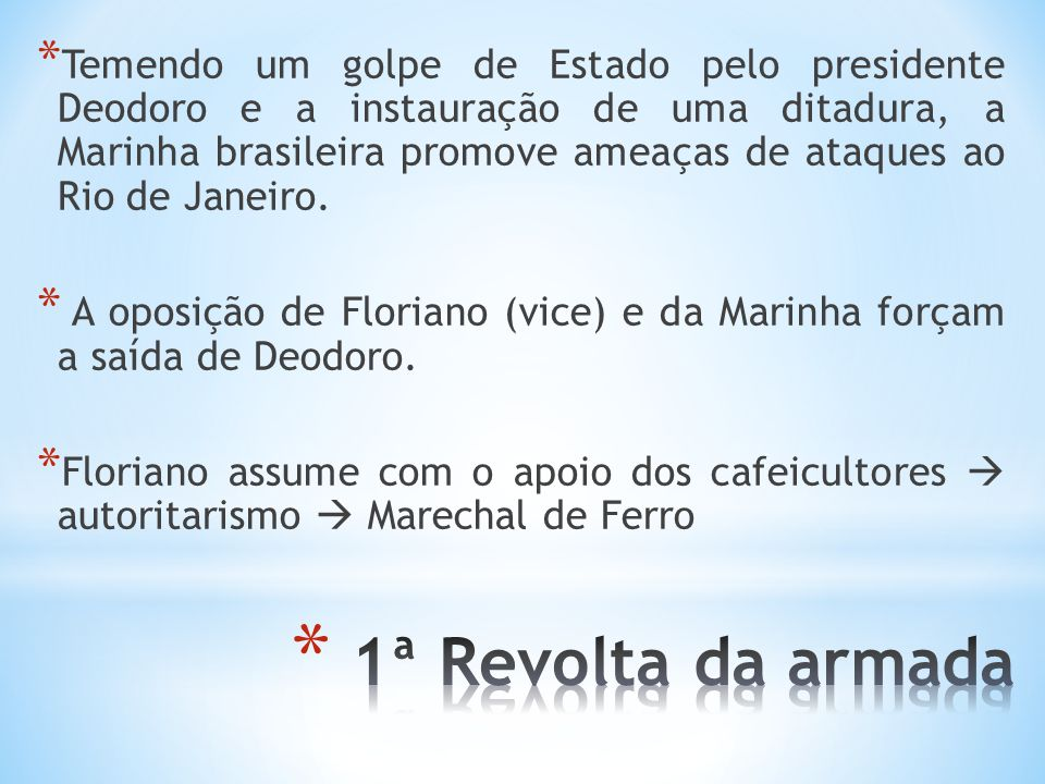 * Temendo um golpe de Estado pelo presidente Deodoro e a instauração de uma ditadura, a Marinha brasileira promove ameaças de ataques ao Rio de Janeir