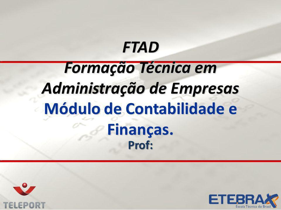 FTAD Formação Técnica em Administração de Empresas Módulo de Contabilidade e Finanças. Prof: