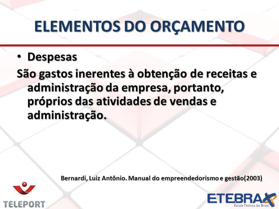 ELEMENTOS DO ORÇAMENTO Despesas Despesas São gastos inerentes à obtenção de receitas e administração da empresa, portanto, próprios das atividades de vendas e administração.