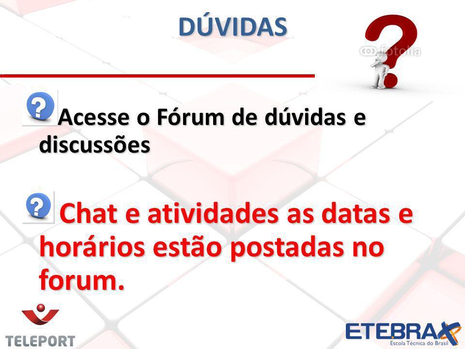 DÚVIDAS Acesse o Fórum de dúvidas e discussões Chat e atividades as datas e horários estão postadas no forum.