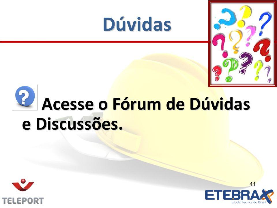 Dúvidas Acesse o Fórum de Dúvidas e Discussões. Acesse o Fórum de Dúvidas e Discussões. 41