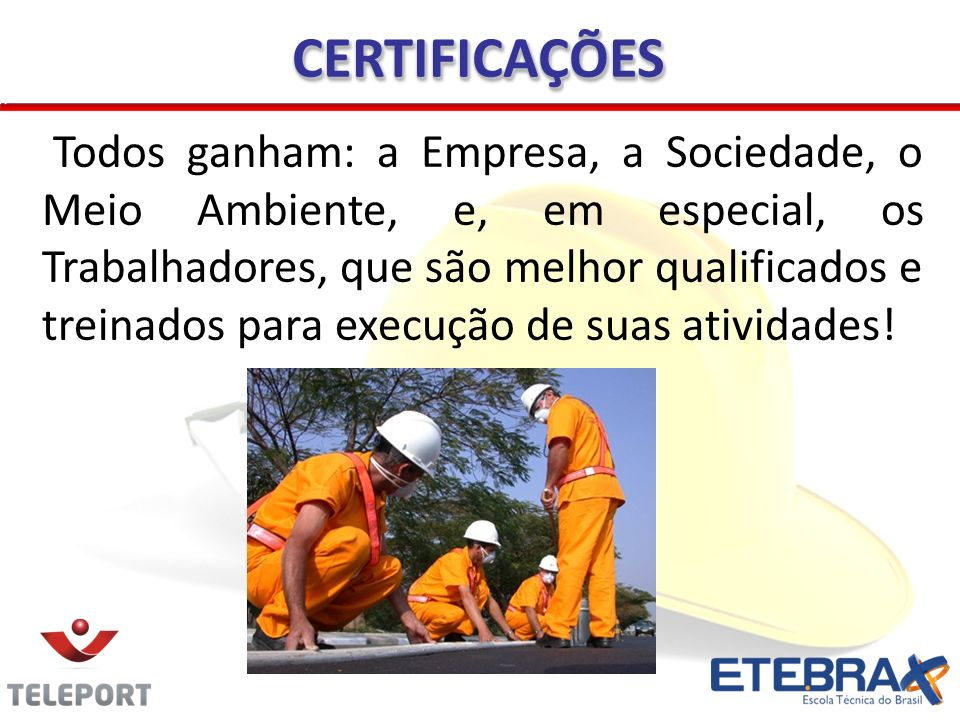 CERTIFICAÇÕESCERTIFICAÇÕES Todos ganham: a Empresa, a Sociedade, o Meio Ambiente, e, em especial, os Trabalhadores, que são melhor qualificados e trei