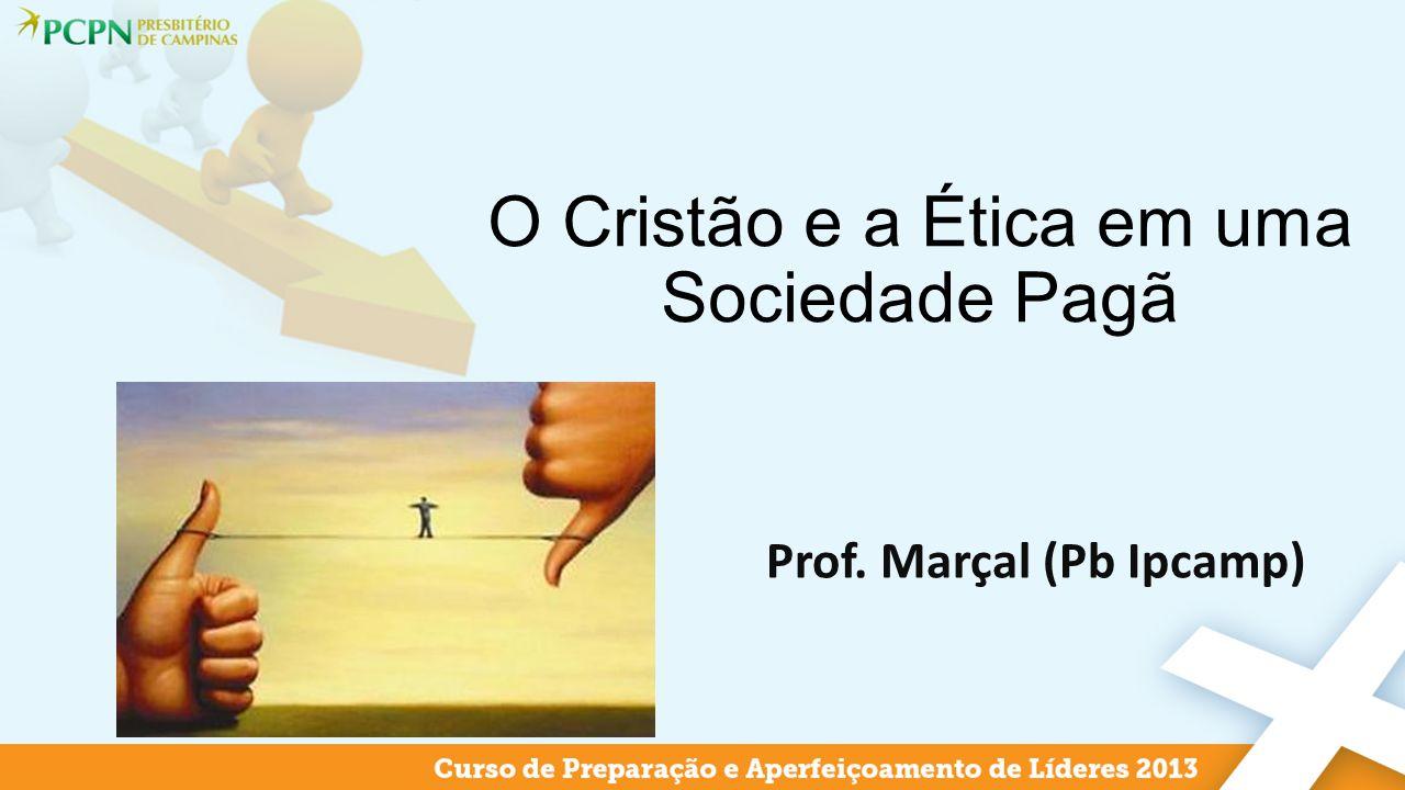Prof. Marçal (Pb Ipcamp) O Cristão e a Ética em uma Sociedade Pagã