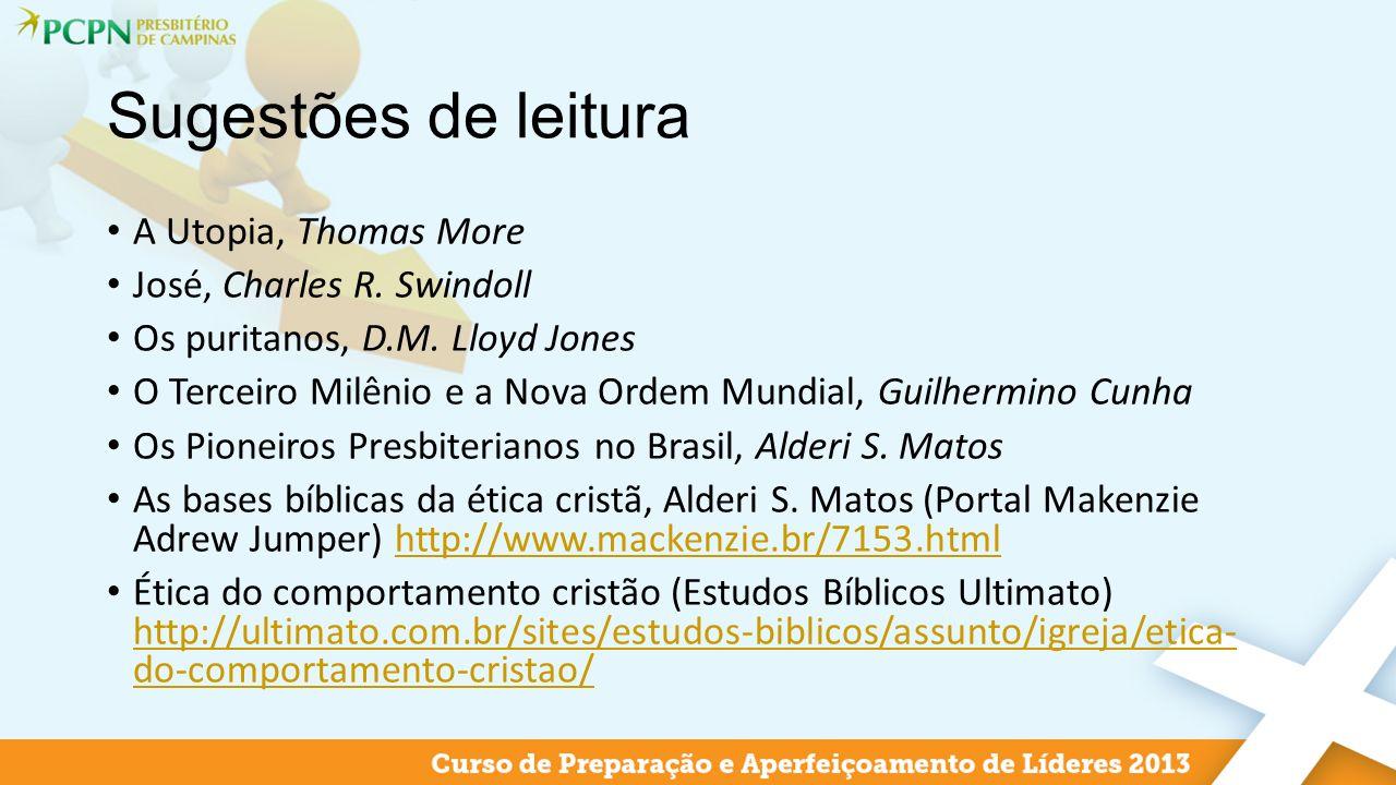 Sugestões de leitura A Utopia, Thomas More José, Charles R. Swindoll Os puritanos, D.M. Lloyd Jones O Terceiro Milênio e a Nova Ordem Mundial, Guilher