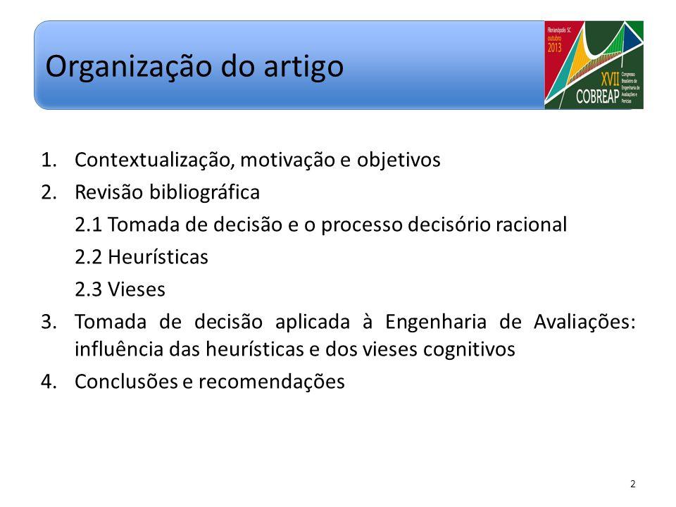 1.Contextualização, motivação e objetivos 2.Revisão bibliográfica 2.1 Tomada de decisão e o processo decisório racional 2.2 Heurísticas 2.3 Vieses 3.T