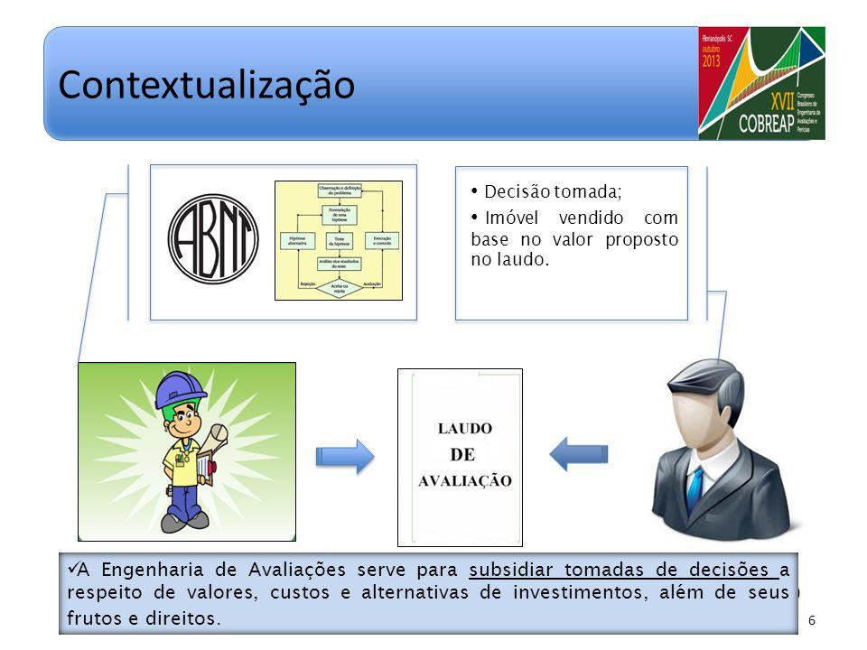 ENGENHEIRO DE AVALIAÇÕES 6 Contextualização CONTRATANTE (TOMADOR DE DECISÃO) Decisão tomada; Imóvel vendido com base no valor proposto no laudo. A Eng