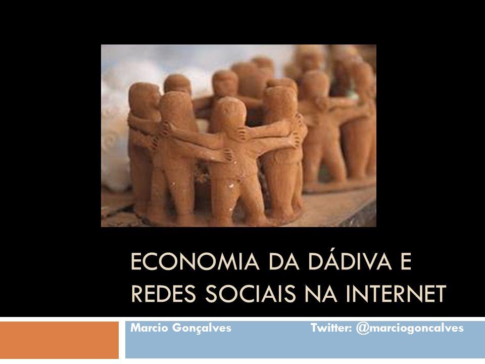 ECONOMIA DA DÁDIVA E REDES SOCIAIS NA INTERNET Marcio Gonçalves Twitter: @marciogoncalves