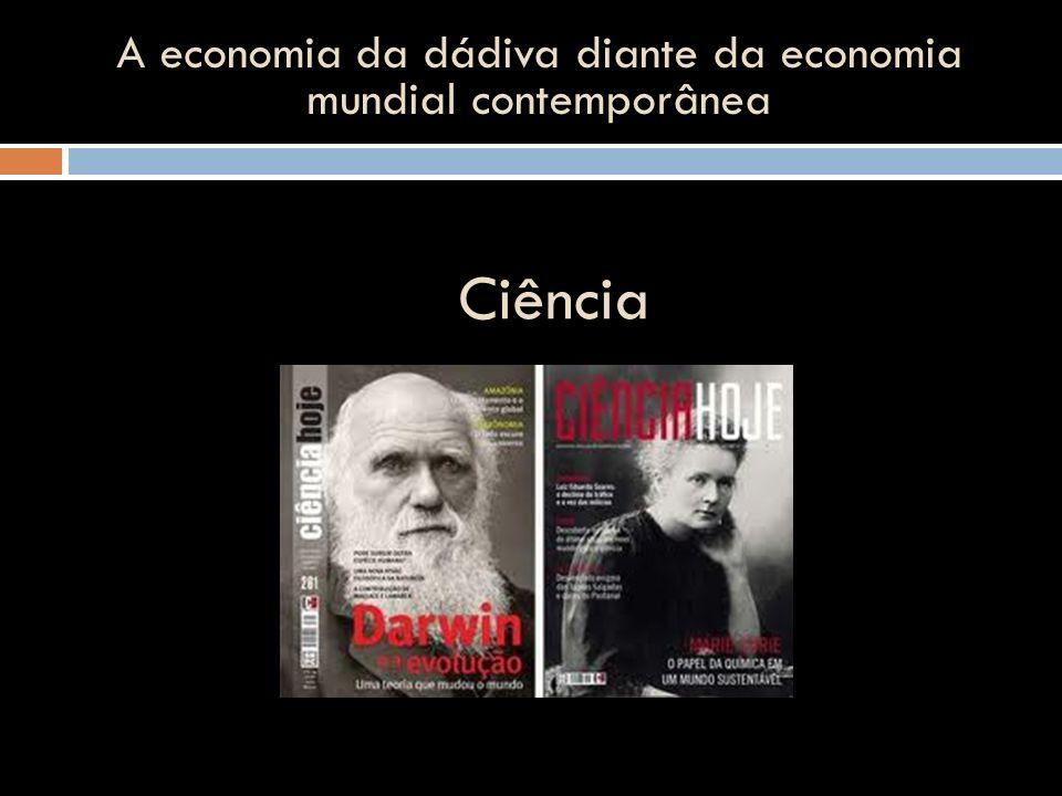 Ciência A economia da dádiva diante da economia mundial contemporânea