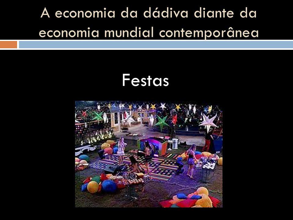 Festas A economia da dádiva diante da economia mundial contemporânea