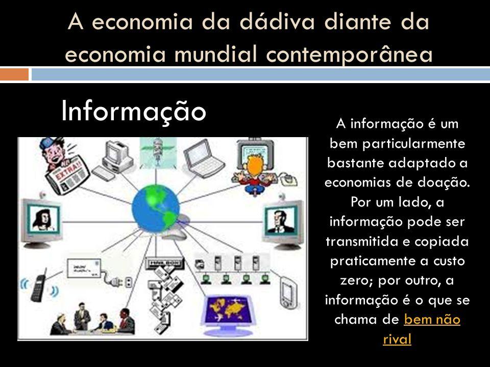 Informação A informação é um bem particularmente bastante adaptado a economias de doação. Por um lado, a informação pode ser transmitida e copiada pra