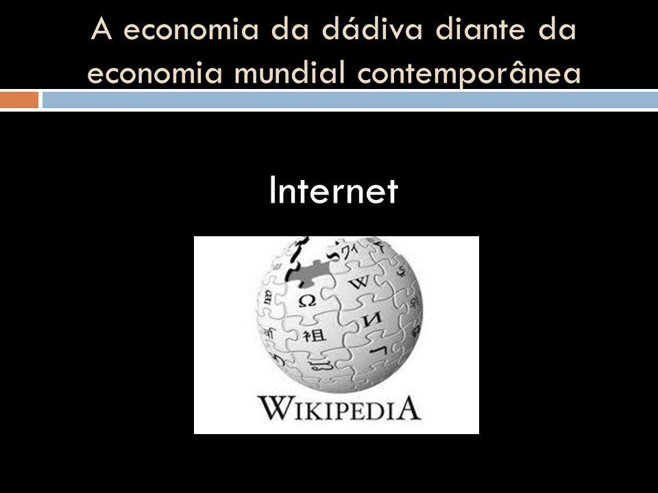 A economia da dádiva diante da economia mundial contemporânea Internet
