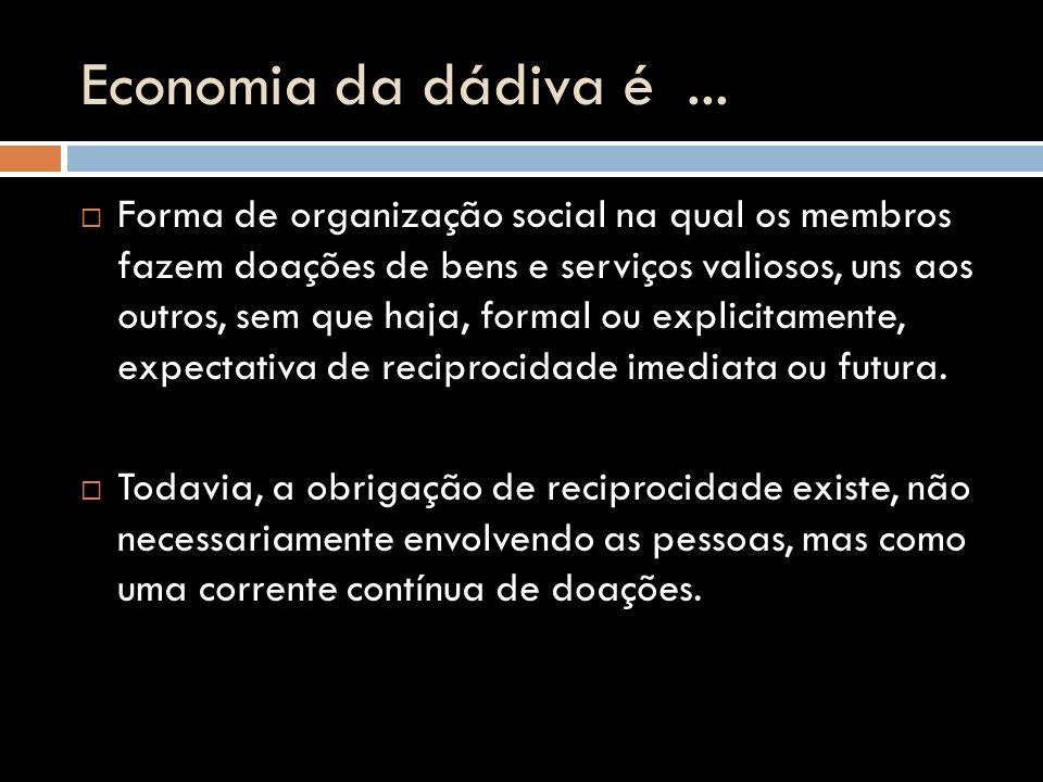 Economia da dádiva é... Forma de organização social na qual os membros fazem doações de bens e serviços valiosos, uns aos outros, sem que haja, formal