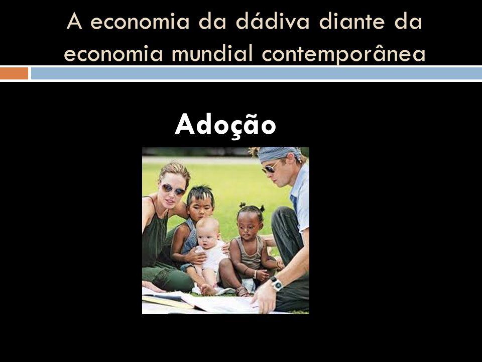 A economia da dádiva diante da economia mundial contemporânea Adoção