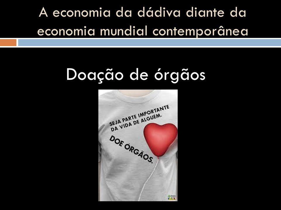 A economia da dádiva diante da economia mundial contemporânea Doação de órgãos