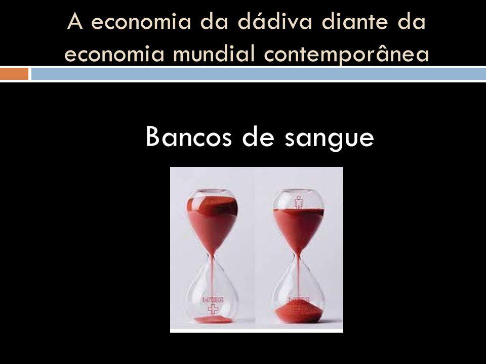 A economia da dádiva diante da economia mundial contemporânea Bancos de sangue