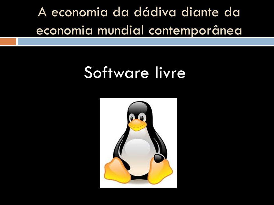 A economia da dádiva diante da economia mundial contemporânea Software livre