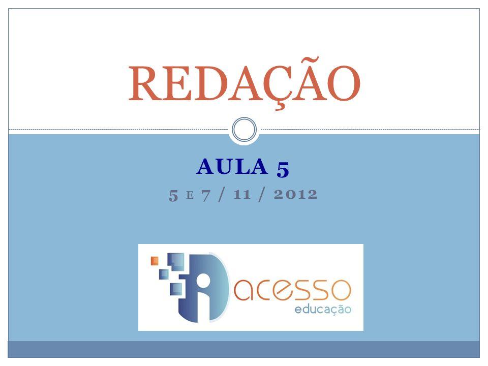 AULA 5 5 E 7 / 11 / 2012 REDAÇÃO