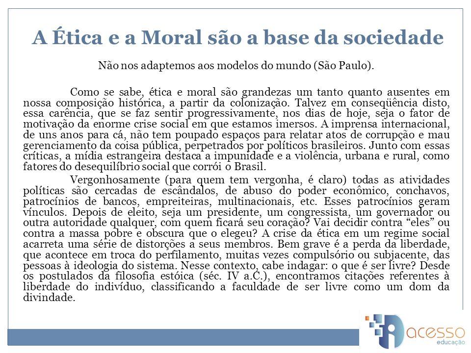 A Ética e a Moral são a base da sociedade Não nos adaptemos aos modelos do mundo (São Paulo).
