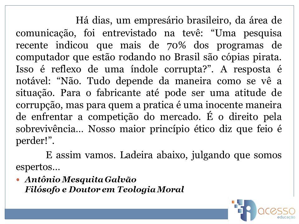 Há dias, um empresário brasileiro, da área de comunicação, foi entrevistado na tevê: Uma pesquisa recente indicou que mais de 70% dos programas de computador que estão rodando no Brasil são cópias pirata.