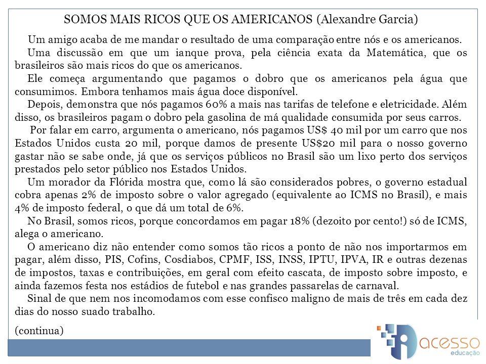 SOMOS MAIS RICOS QUE OS AMERICANOS (Alexandre Garcia) Um amigo acaba de me mandar o resultado de uma comparação entre nós e os americanos.
