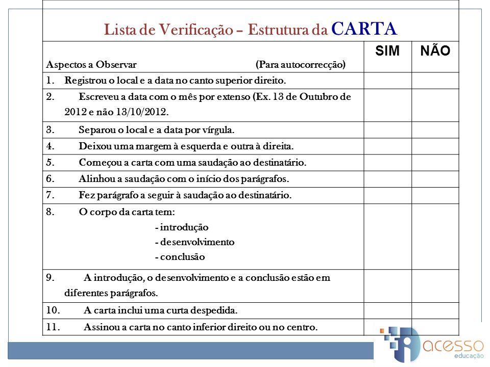 Lista de Verificação – Estrutura da CARTA Aspectos a Observar (Para autocorrecção) SIMNÃO 1.Registrou o local e a data no canto superior direito.