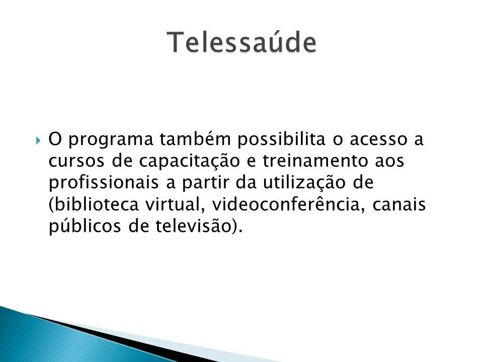 O programa também possibilita o acesso a cursos de capacitação e treinamento aos profissionais a partir da utilização de (biblioteca virtual, videocon