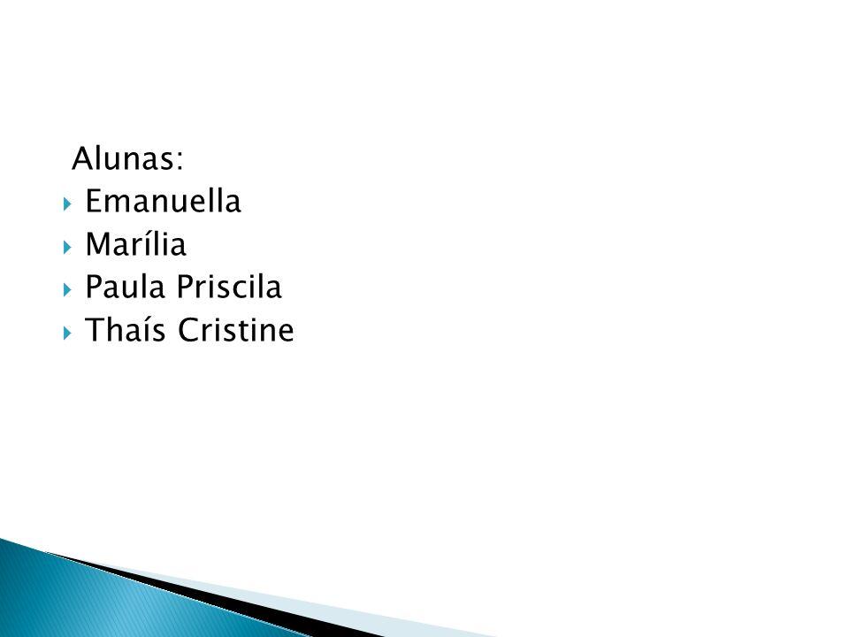Alunas: Emanuella Marília Paula Priscila Thaís Cristine