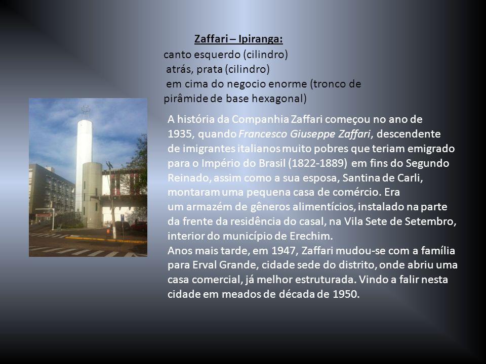 canto esquerdo (cilindro) atrás, prata (cilindro) em cima do negocio enorme (tronco de pirâmide de base hexagonal) Zaffari – Ipiranga: A história da C
