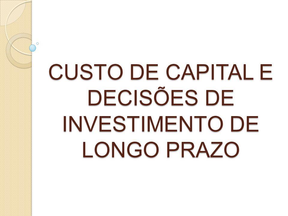 CUSTO DE CAPITAL E DECISÕES DE INVESTIMENTO DE LONGO PRAZO