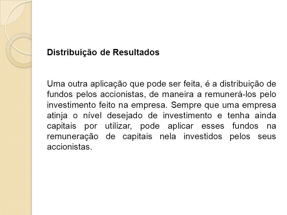Distribuição de Resultados Uma outra aplicação que pode ser feita, é a distribuição de fundos pelos accionistas, de maneira a remunerá-los pelo invest