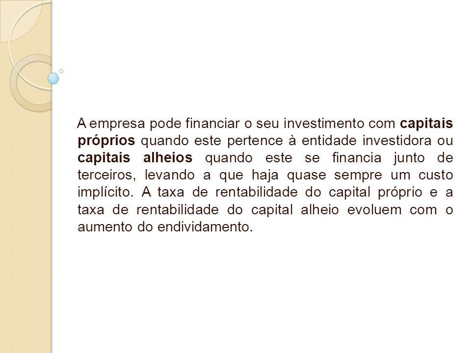 A empresa pode financiar o seu investimento com capitais próprios quando este pertence à entidade investidora ou capitais alheios quando este se finan