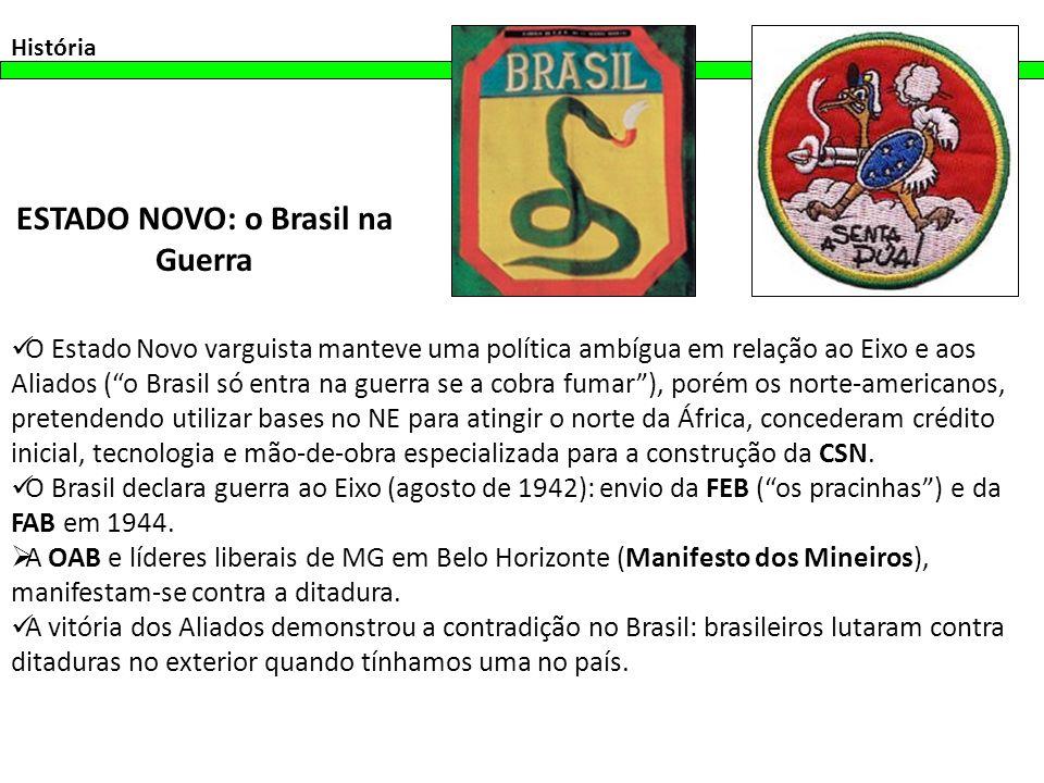 História ESTADO NOVO: o Brasil na Guerra O Estado Novo varguista manteve uma política ambígua em relação ao Eixo e aos Aliados (o Brasil só entra na g