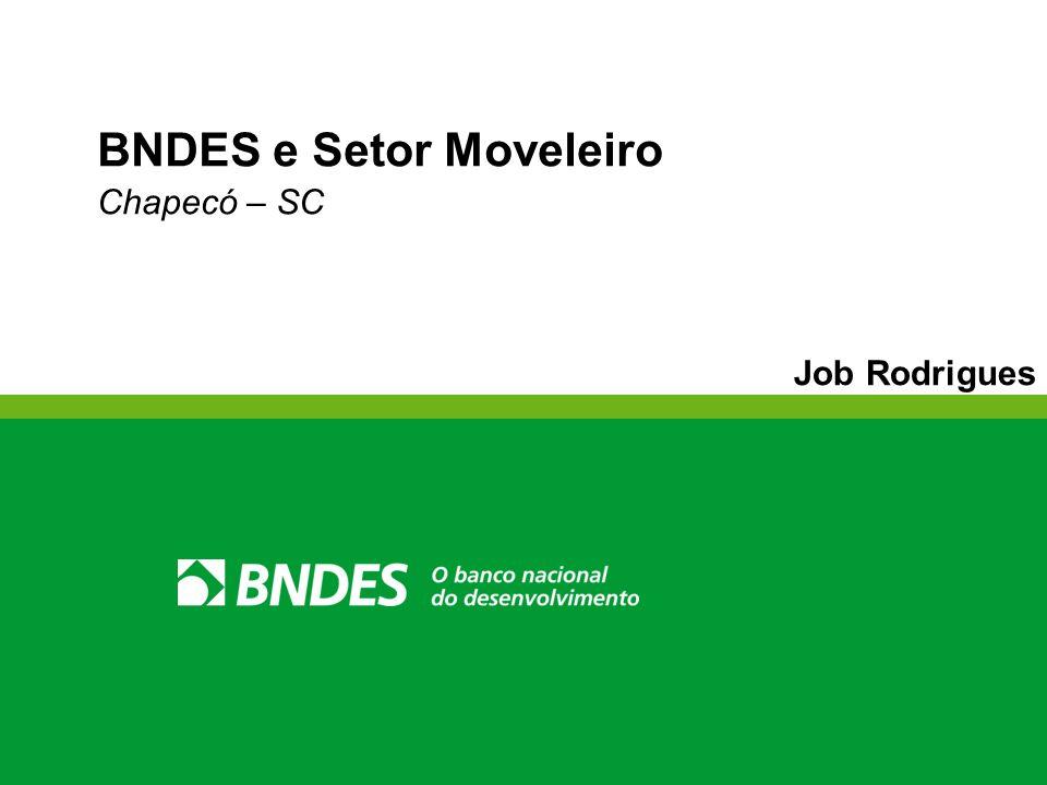 BNDES e Setor Moveleiro Chapecó – SC Job Rodrigues
