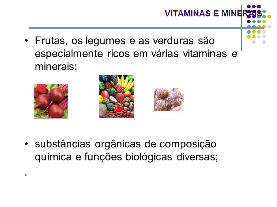 VITAMINAS E MINERAIS Frutas, os legumes e as verduras são especialmente ricos em várias vitaminas e minerais; substâncias orgânicas de composição quím