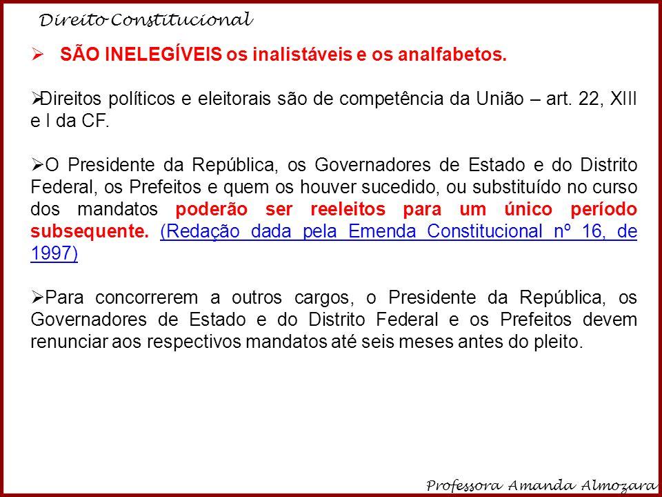 Direito Constitucional Professora Amanda Almozara 11 SÃO INELEGÍVEIS os inalistáveis e os analfabetos. Direitos políticos e eleitorais são de competên