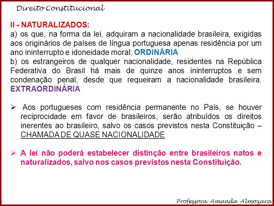 Direito Constitucional Professora Amanda Almozara 5 II - NATURALIZADOS: a) os que, na forma da lei, adquiram a nacionalidade brasileira, exigidas aos