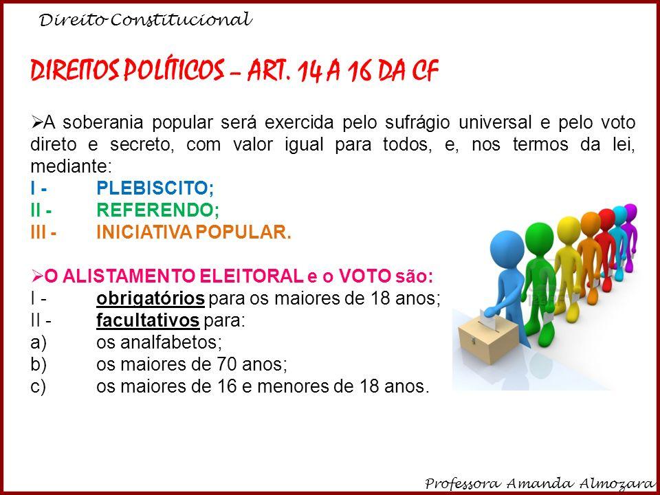 Direito Constitucional Professora Amanda Almozara 9 DIREITOS POLÍTICOS – ART. 14 A 16 DA CF A soberania popular será exercida pelo sufrágio universal
