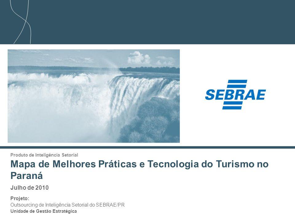 1 Produto de Inteligência Setorial Mapa de Melhores Práticas e Tecnologia do Turismo no Paraná Julho de 2010 Projeto: Outsourcing de Inteligência Seto