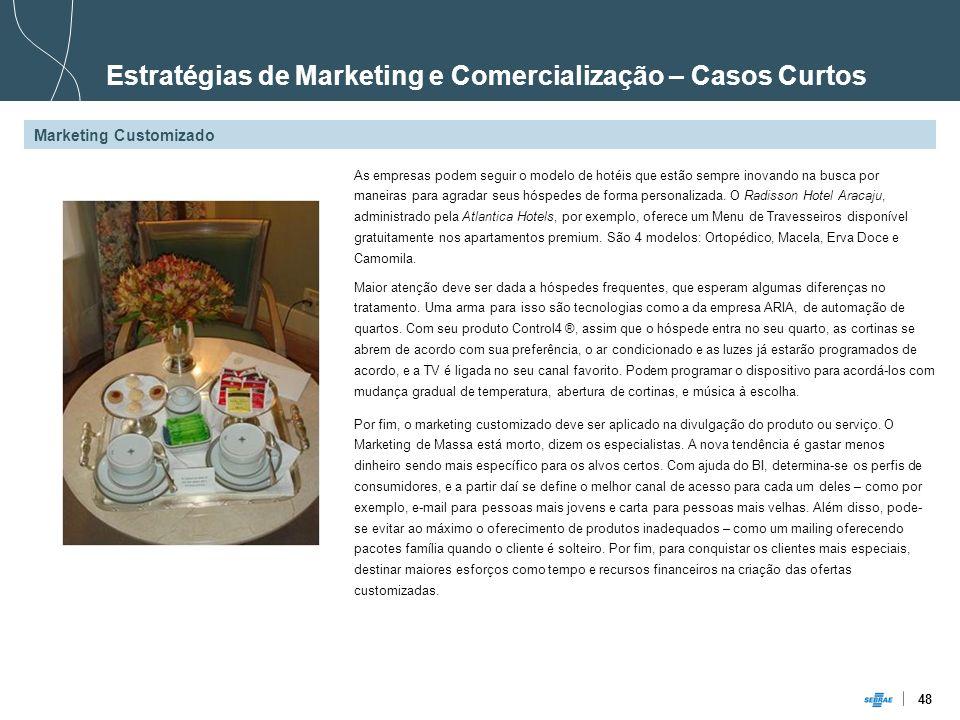 48 Por fim, o marketing customizado deve ser aplicado na divulgação do produto ou serviço. O Marketing de Massa está morto, dizem os especialistas. A