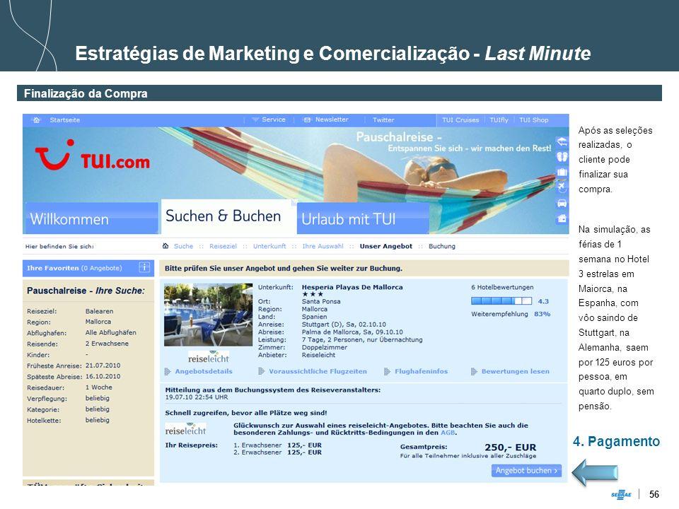 56 Estratégias de Marketing e Comercialização - Last Minute Finalização da Compra 4. Pagamento Após as seleções realizadas, o cliente pode finalizar s