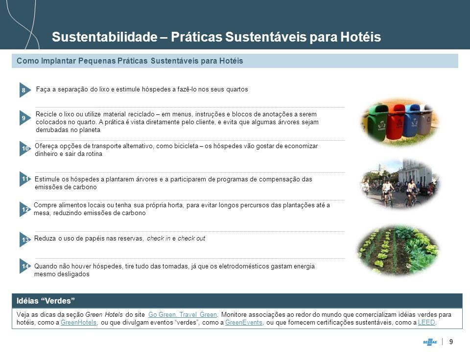 9 Sustentabilidade – Práticas Sustentáveis para Hotéis Como Implantar Pequenas Práticas Sustentáveis para Hotéis Idéias Verdes Veja as dicas da seção