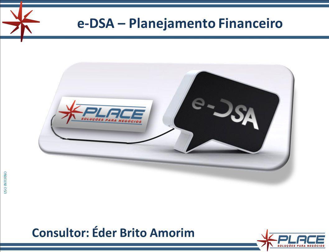 e-DSA – Planejamento Financeiro Consultor: Éder Brito Amorim USO INTERNO